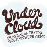 Recomand. Festivalul de Teatru Undercloud 2014
